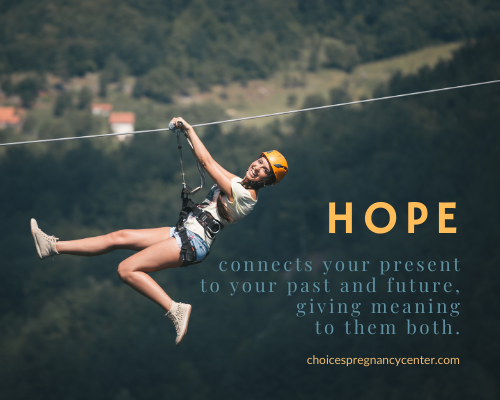 Hope connects your present to your past and future giving meaning to them both.